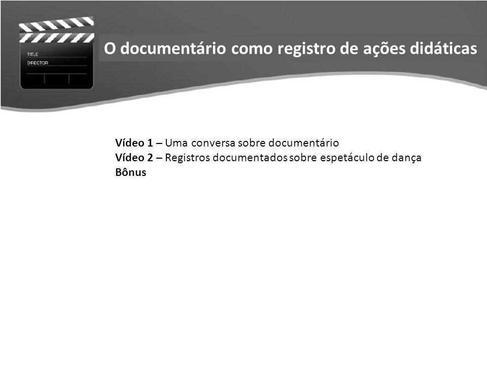 Relação das escolas que responderam a pesquisaO documentário como registro de ações didáticas Vídeo 1 – Uma conversa sobre documentário Vídeo 2 – Regi