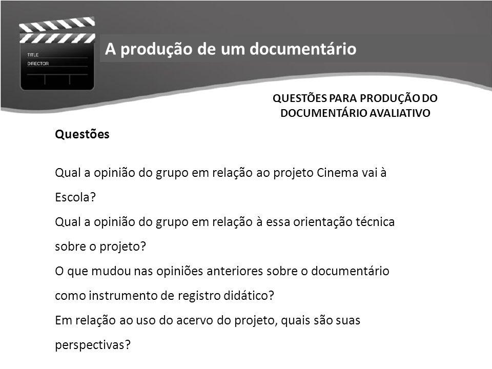 Relação das escolas que responderam a pesquisaA produção de um documentário QUESTÕES PARA PRODUÇÃO DO DOCUMENTÁRIO AVALIATIVO Questões Qual a opinião