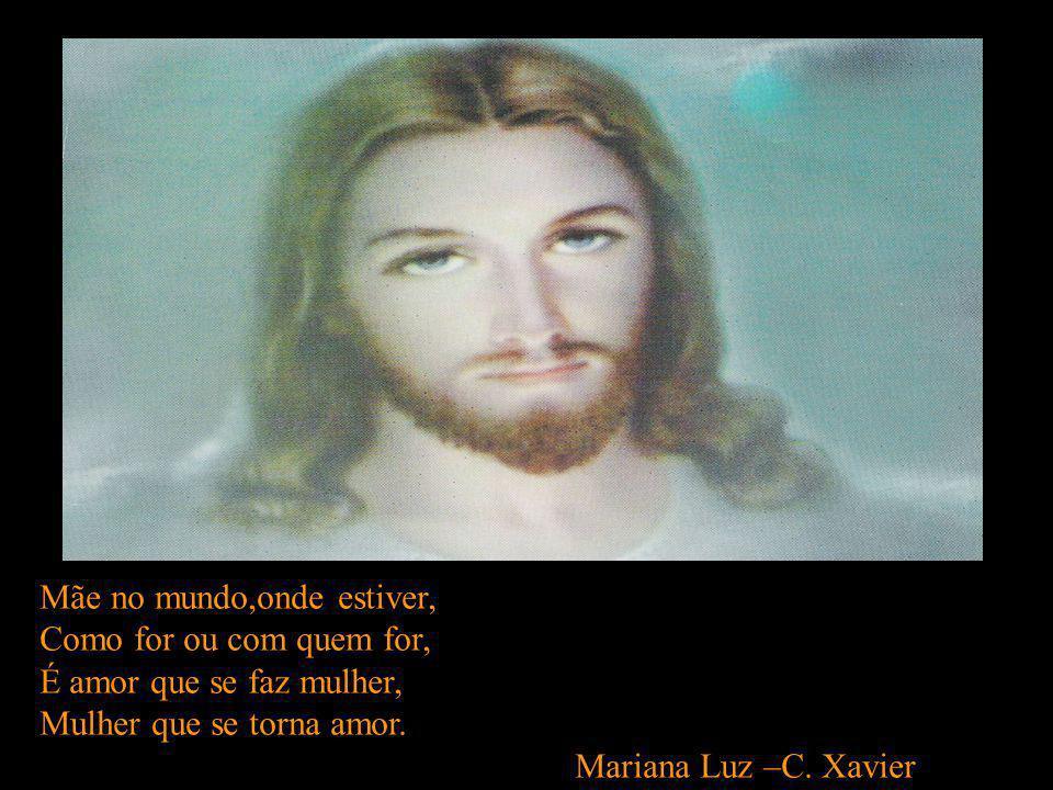 Os homens faz,por decretos, Os chefes,os capitães E os estatutos seletos, Mas só Deus constrói as mães.. Maria Lacerda –C. Xavier