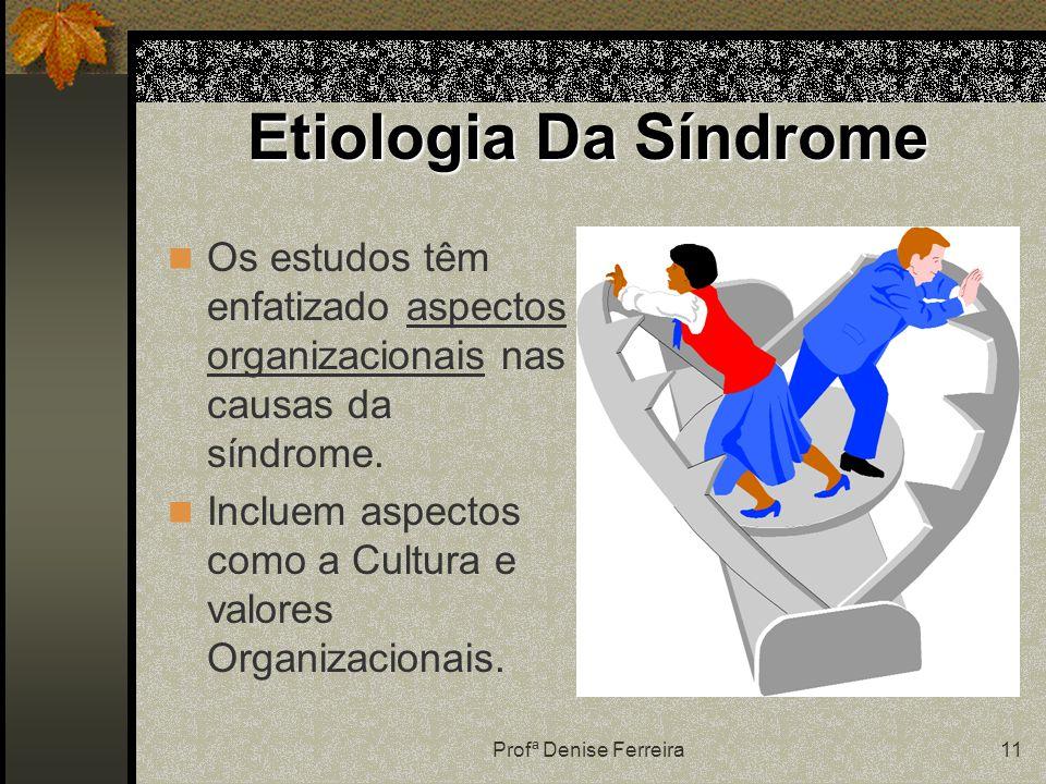 Profª Denise Ferreira11 Etiologia Da Síndrome Os estudos têm enfatizado aspectos organizacionais nas causas da síndrome. Incluem aspectos como a Cultu