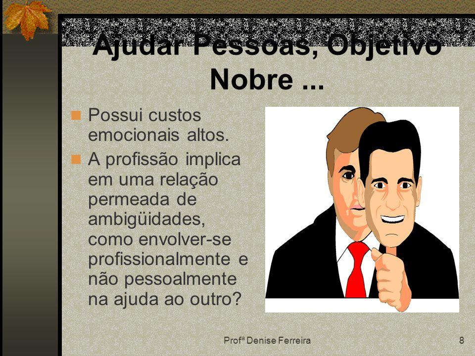 Profª Denise Ferreira8 Ajudar Pessoas, Objetivo Nobre...
