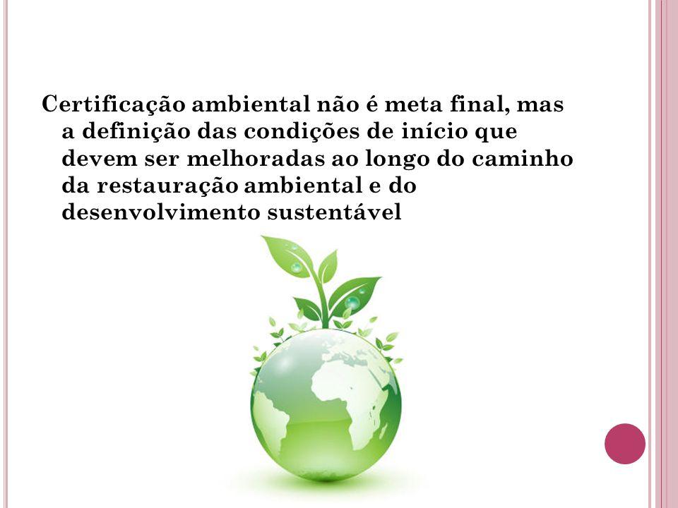 Certificação ambiental não é meta final, mas a definição das condições de início que devem ser melhoradas ao longo do caminho da restauração ambiental