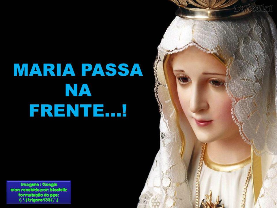 MARIA PASSA NA FRENTE...! (.'.) trigons133 (.'.)