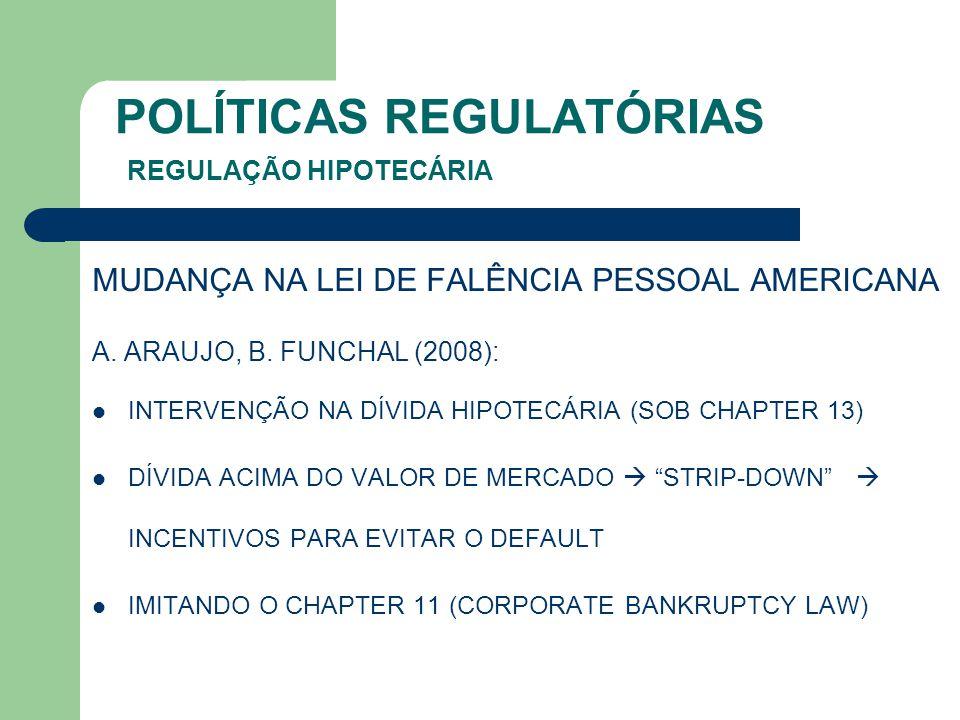 POLÍTICAS REGULATÓRIAS REGULAÇÃO HIPOTECÁRIA MUDANÇA NA LEI DE FALÊNCIA PESSOAL AMERICANA A. ARAUJO, B. FUNCHAL (2008): INTERVENÇÃO NA DÍVIDA HIPOTECÁ