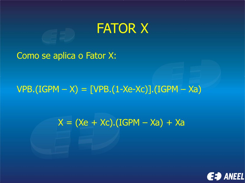 FATOR X Como se aplica o Fator X: VPB.(IGPM – X) = [VPB.(1-Xe-Xc)].(IGPM – Xa) X = (Xe + Xc).(IGPM – Xa) + Xa