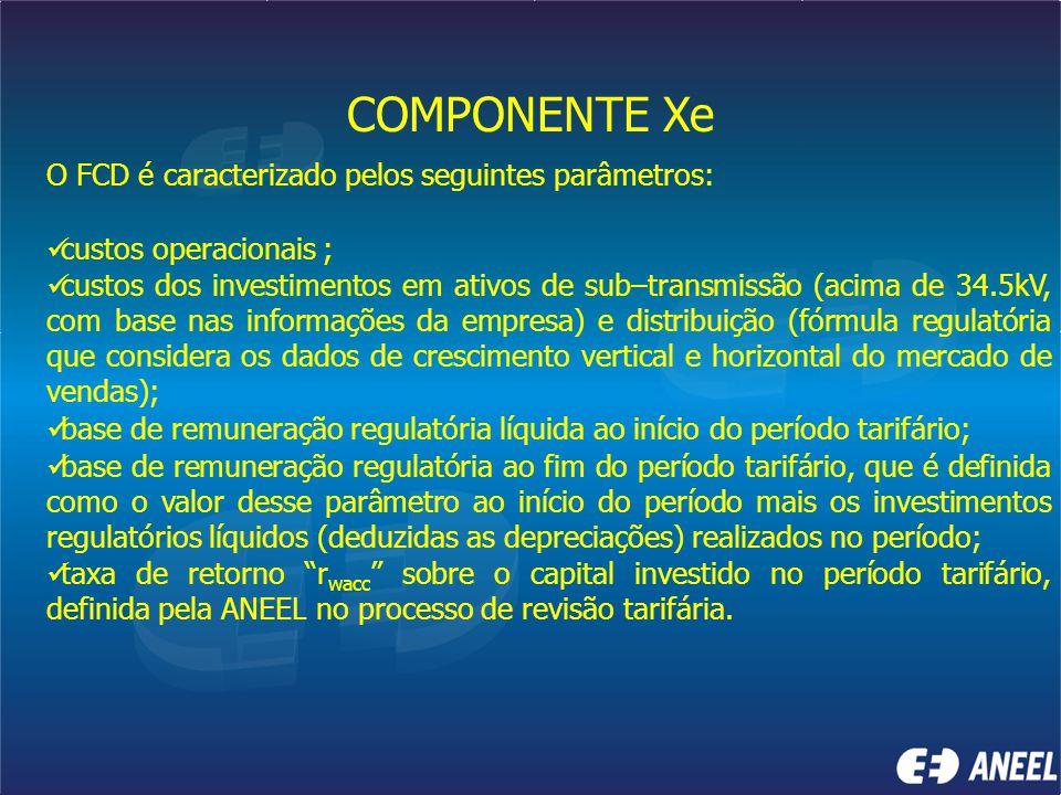 COMPONENTE Xe O FCD é caracterizado pelos seguintes parâmetros: custos operacionais ; custos dos investimentos em ativos de sub–transmissão (acima de