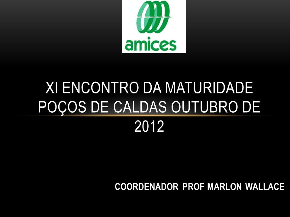 COORDENADOR PROF MARLON WALLACE XI ENCONTRO DA MATURIDADE POÇOS DE CALDAS OUTUBRO DE 2012