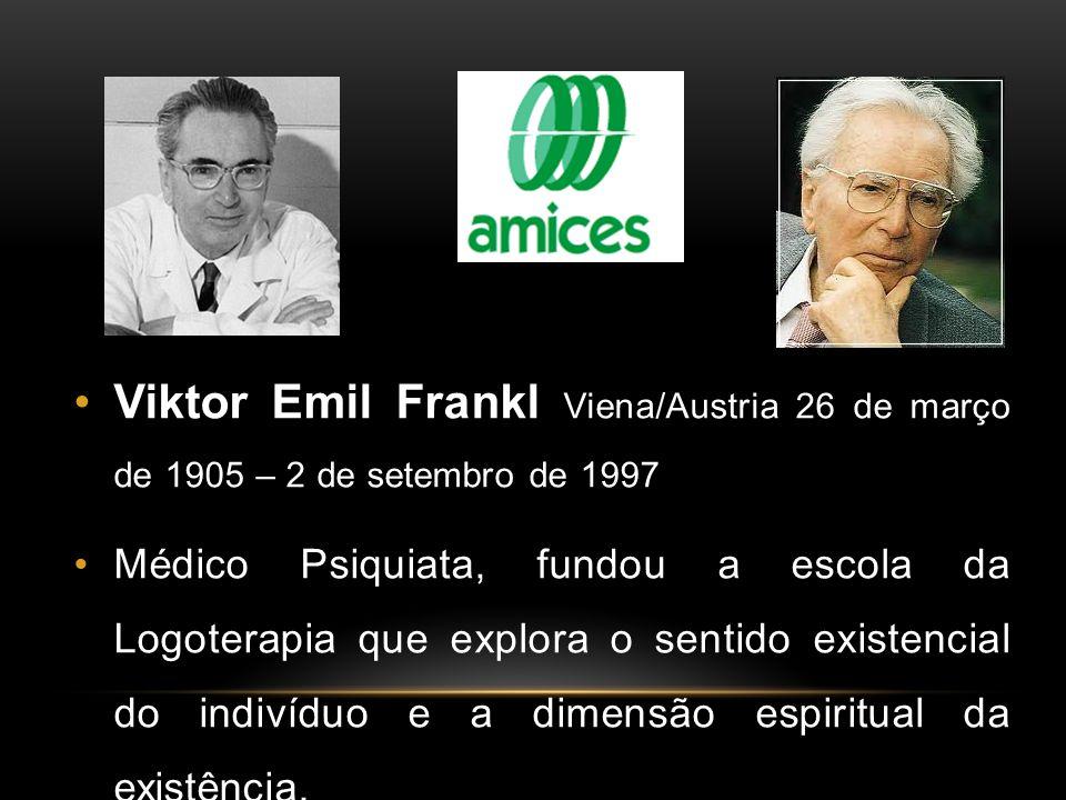 Viktor Emil Frankl Viena/Austria 26 de março de 1905 – 2 de setembro de 1997 Médico Psiquiata, fundou a escola da Logoterapia que explora o sentido ex