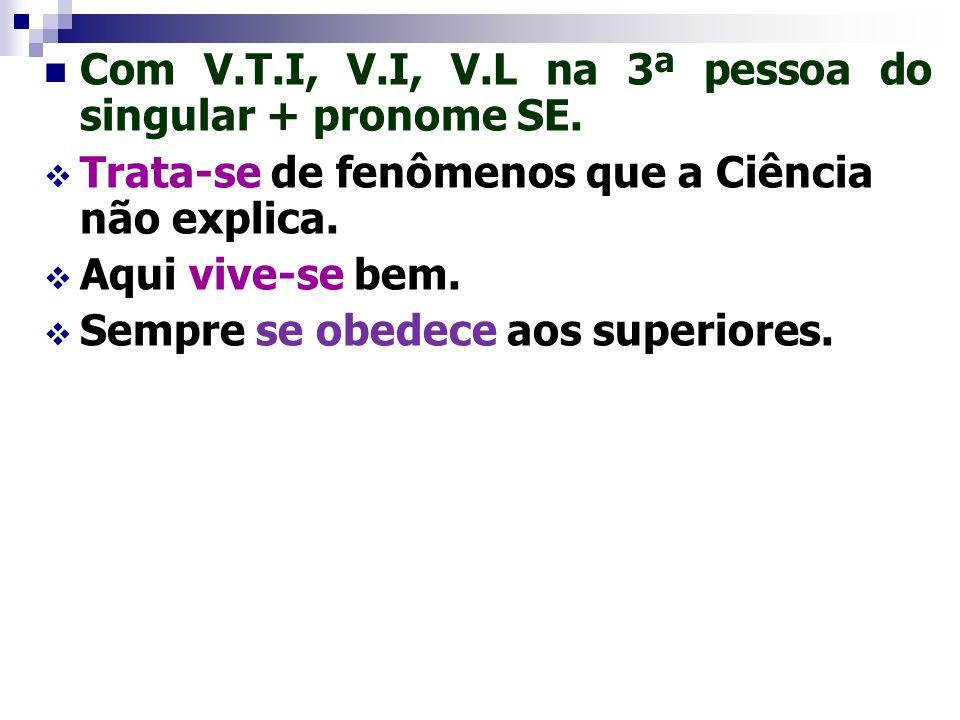 OBS 2: No exemplo: Façam Silêncio! Apesar de o verbo estar na 3 pessoa do plural, não se pode dizer que o sujeito é indeterminado. Note que a forma ve