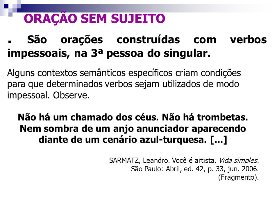 OBS 3: É comum, em língua portuguesa, o sujeito aparecer na frase sob forma de oração. Compare os exemplos: É essencial a sua vinda. É essencial que v