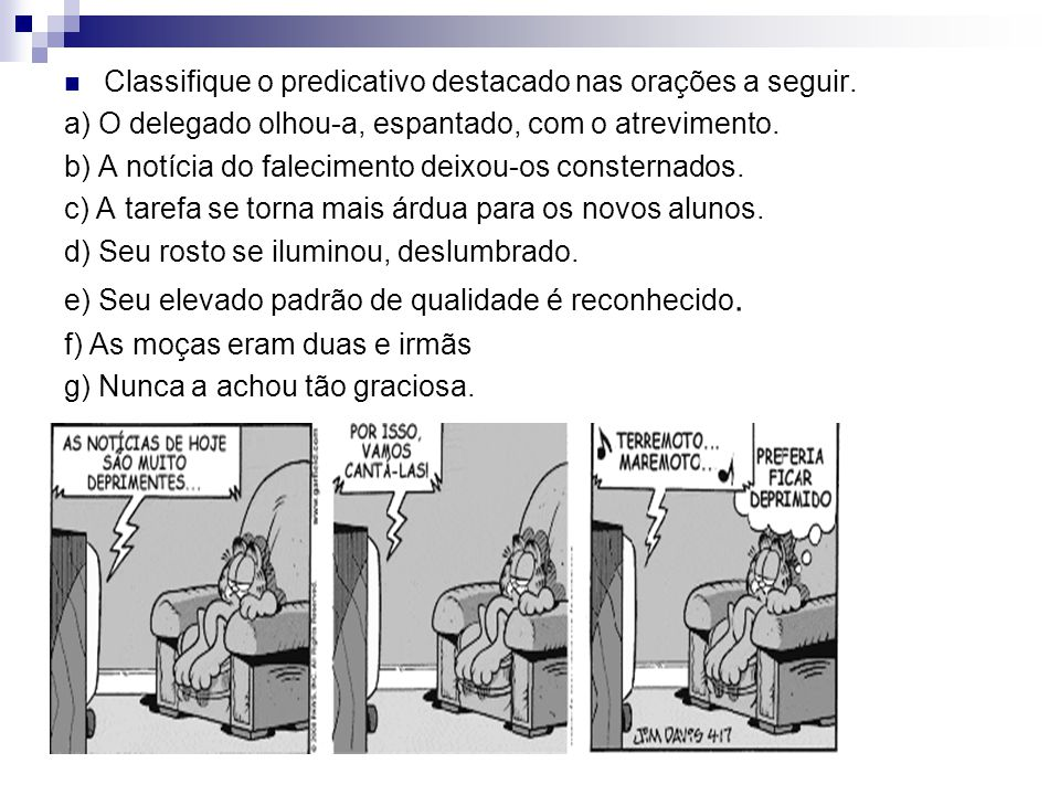 Predicativo: Predicativo é o termo da oração que funciona como núcleo nominal do predicado. Predicativo do sujeito: atribui uma característica ao suje