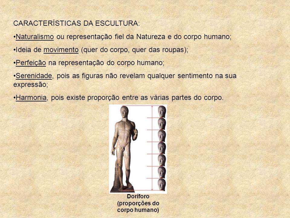 CARACTERÍSTICAS DA ESCULTURA: Naturalismo ou representação fiel da Natureza e do corpo humano; Ideia de movimento (quer do corpo, quer das roupas); Pe
