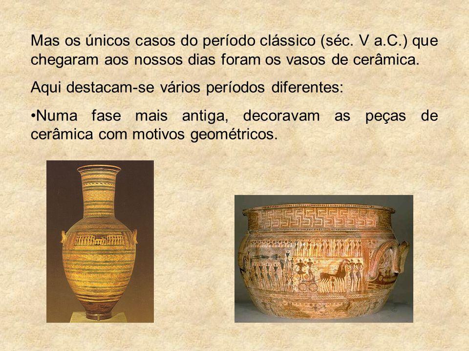 Mas os únicos casos do período clássico (séc. V a.C.) que chegaram aos nossos dias foram os vasos de cerâmica. Aqui destacam-se vários períodos difere