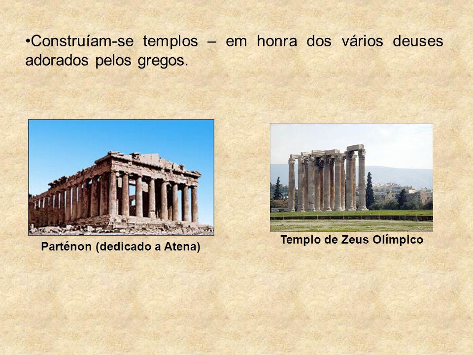 Construíam-se templos – em honra dos vários deuses adorados pelos gregos. Parténon (dedicado a Atena) Templo de Zeus Olímpico
