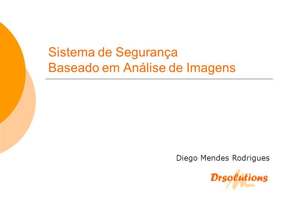 Sistema de Segurança Baseado em Análise de Imagens Diego Mendes Rodrigues