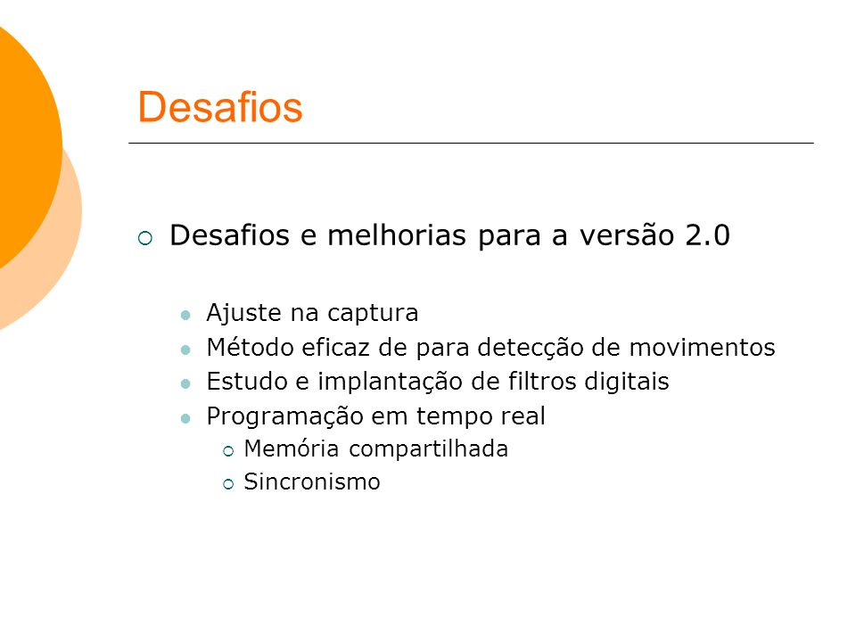 Desafios  Desafios e melhorias para a versão 2.0 Ajuste na captura Método eficaz de para detecção de movimentos Estudo e implantação de filtros digit