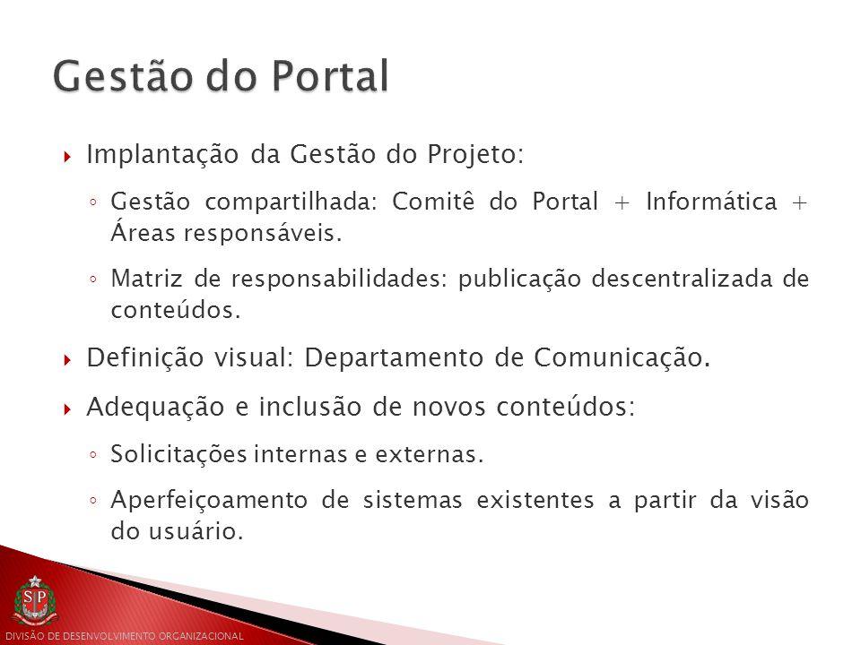 DIVISÃO DE DESENVOLVIMENTO ORGANIZACIONAL  Implantação da Gestão do Projeto: ◦ Gestão compartilhada: Comitê do Portal + Informática + Áreas responsáveis.