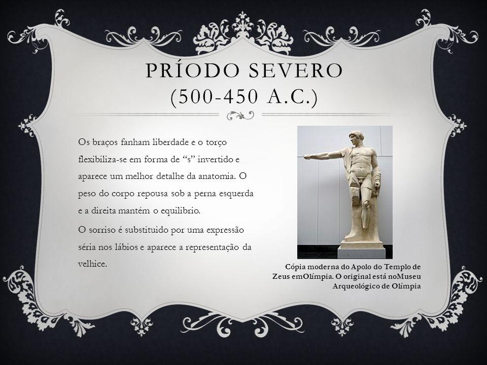 """PRÍODO SEVERO (500-450 A.C.) Os braços fanham liberdade e o torço flexibiliza-se em forma de """"s"""" invertido e aparece um melhor detalhe da anatomia. O"""