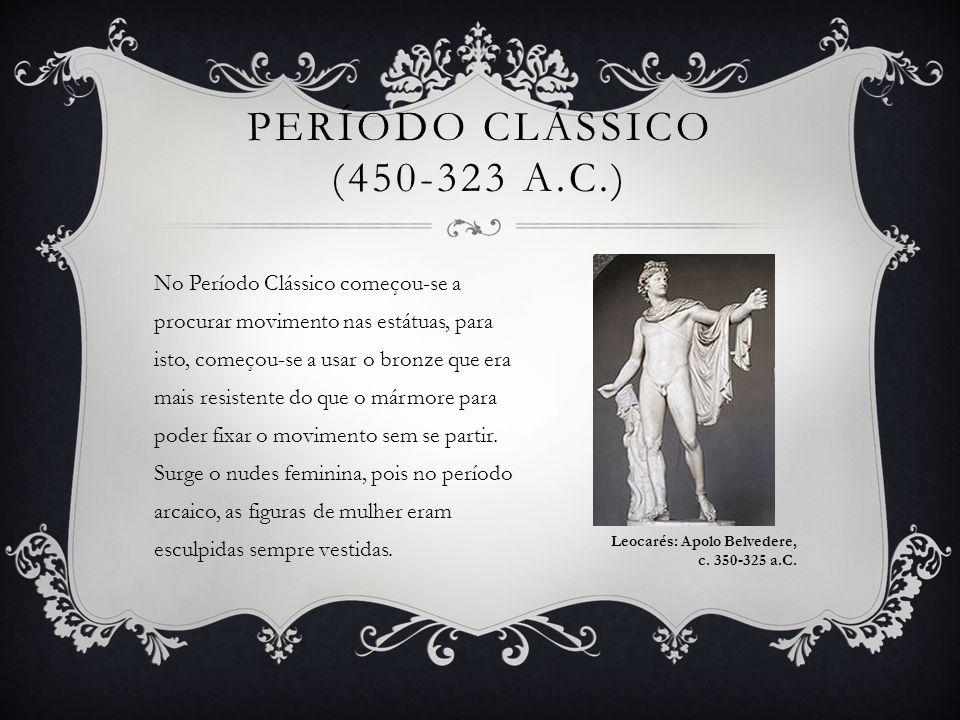 PERÍODO CLÁSSICO (450-323 A.C.) No Período Clássico começou-se a procurar movimento nas estátuas, para isto, começou-se a usar o bronze que era mais r
