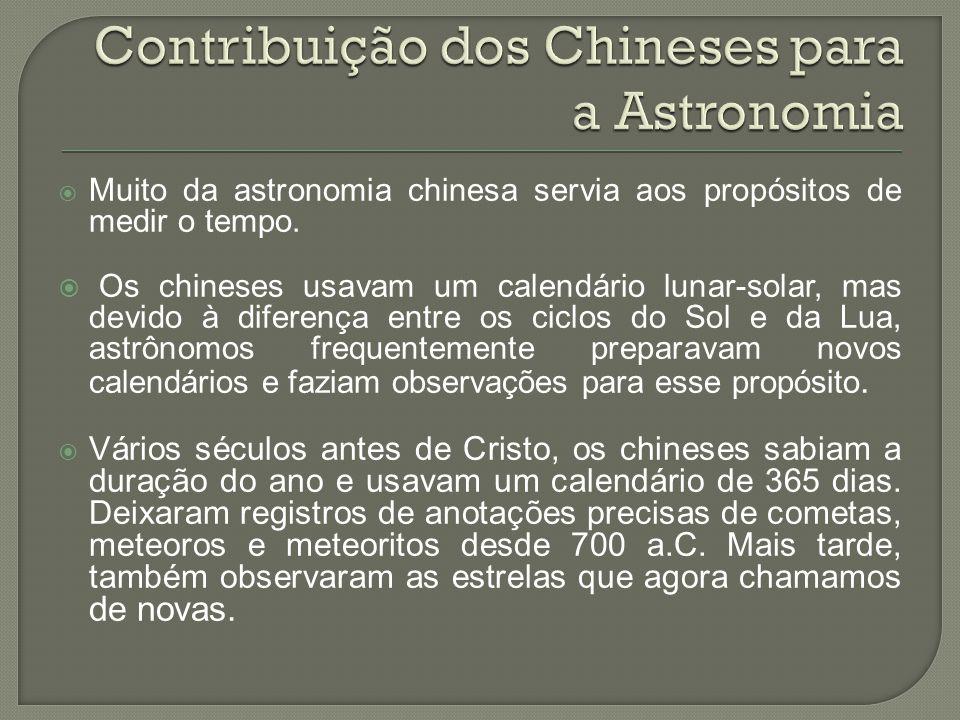  Muito da astronomia chinesa servia aos propósitos de medir o tempo.  Os chineses usavam um calendário lunar-solar, mas devido à diferença entre os