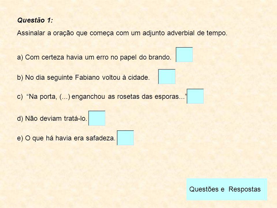 Questões e Respostas Questão 2: Indique a alternativa que apresenta, respectivamente, as funções sintáticas das expressões destacadas nos versos: b) Sujeito e vocativo.