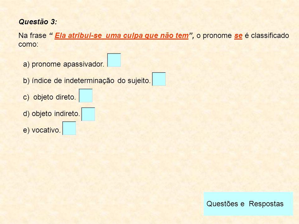 """Questões e Respostas Questão 3: Na frase """" Ela atribui-se uma culpa que não tem"""", o pronome se é classificado como: b) índice de indeterminação do suj"""