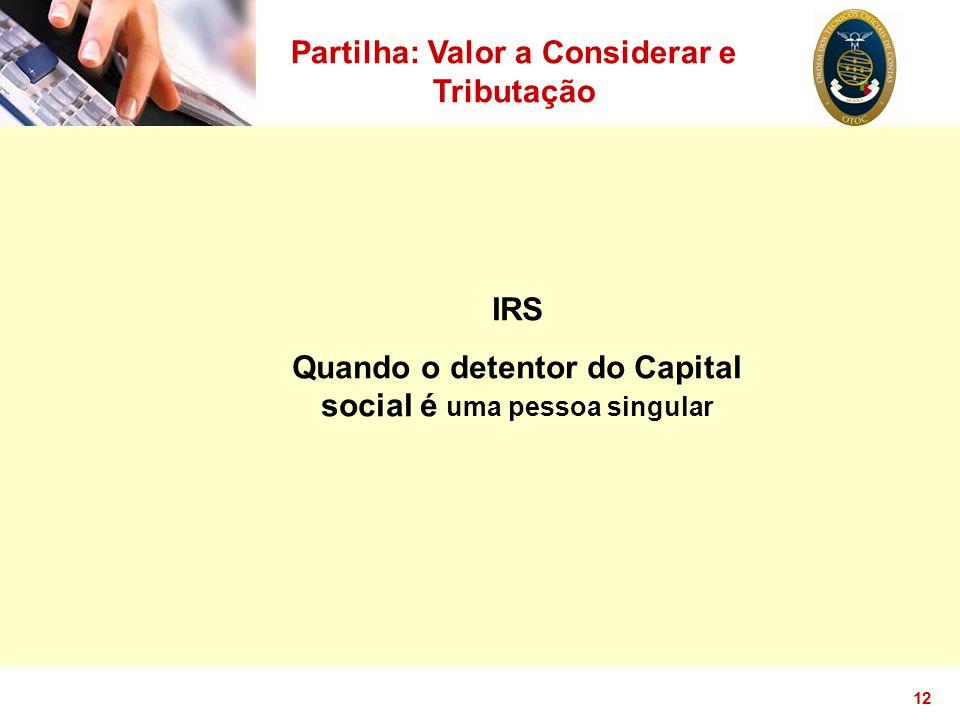 12 Partilha: Valor a Considerar e Tributação IRS Quando o detentor do Capital social é uma pessoa singular