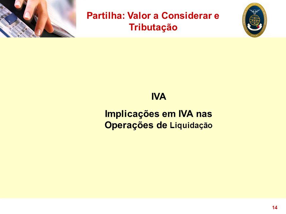 14 Partilha: Valor a Considerar e Tributação IVA Implicações em IVA nas Operações de Liquidação