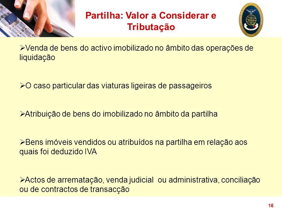 16 Partilha: Valor a Considerar e Tributação  Venda de bens do activo imobilizado no âmbito das operações de liquidação  O caso particular das viatu