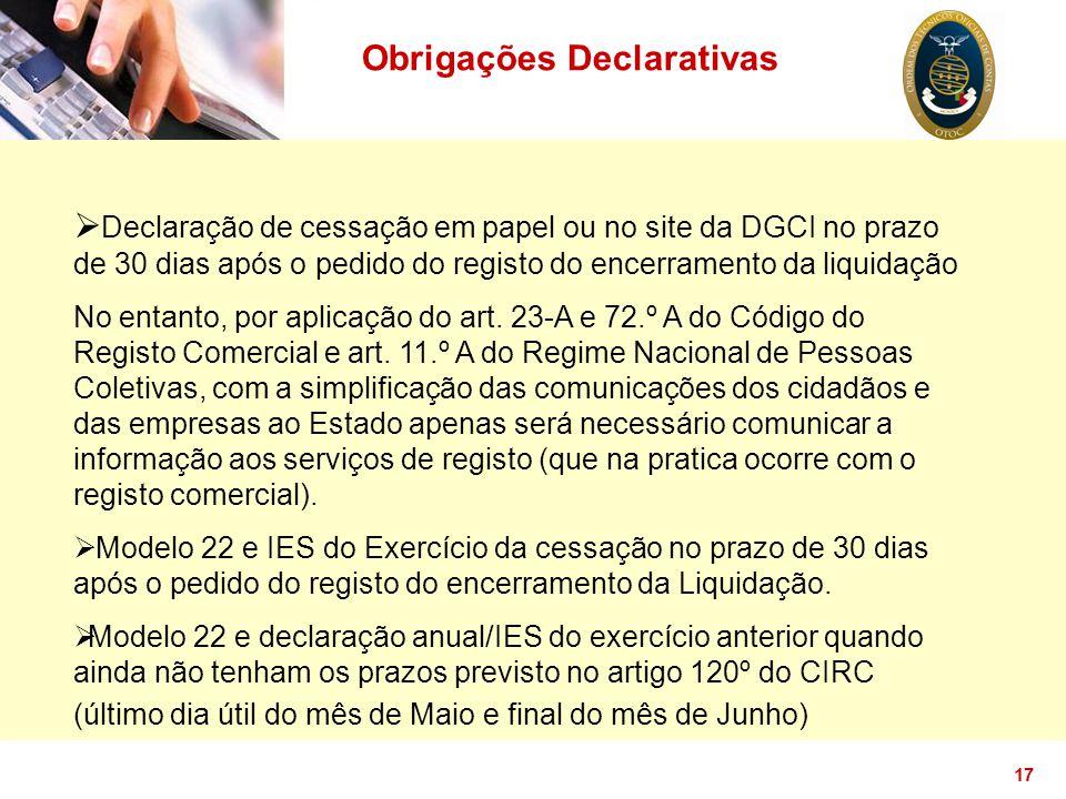 17 Obrigações Declarativas  Declaração de cessação em papel ou no site da DGCI no prazo de 30 dias após o pedido do registo do encerramento da liquid
