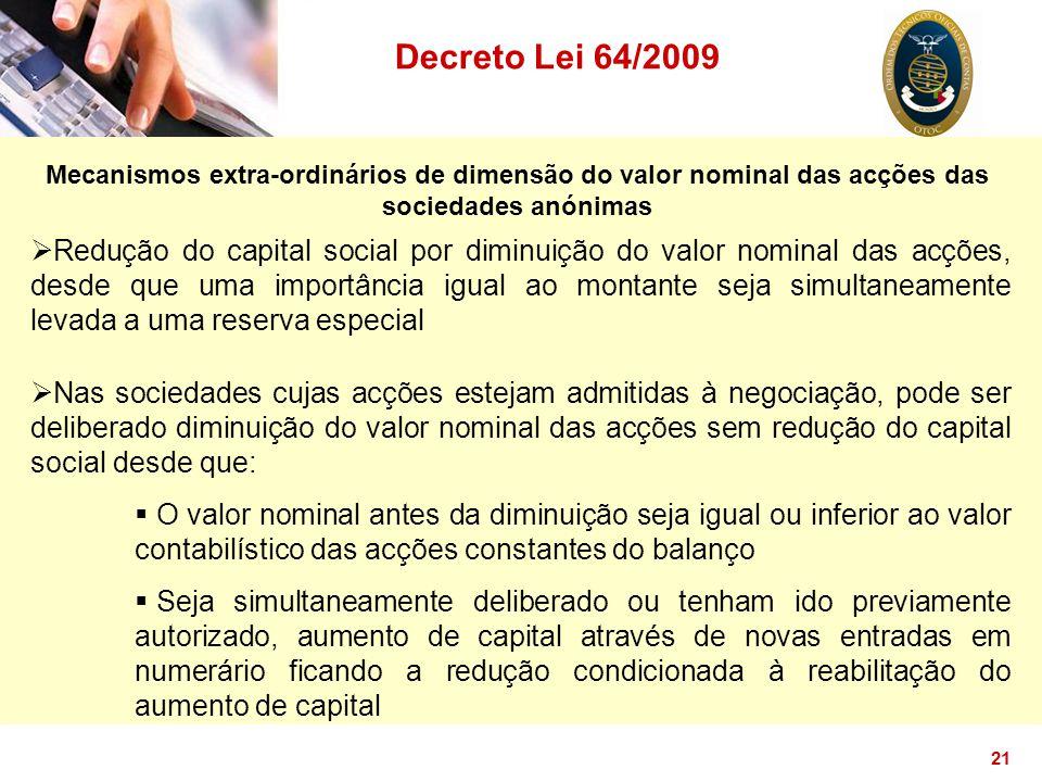 21 Decreto Lei 64/2009 Mecanismos extra-ordinários de dimensão do valor nominal das acções das sociedades anónimas  Redução do capital social por dim
