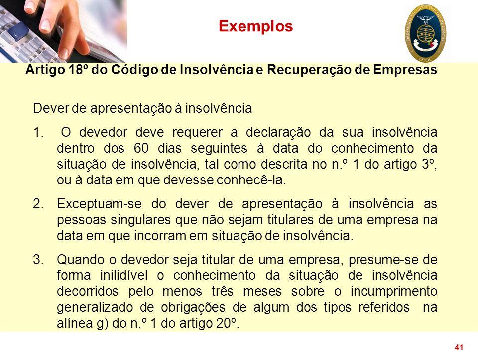 41 Exemplos Artigo 18º do Código de Insolvência e Recuperação de Empresas Dever de apresentação à insolvência 1. O devedor deve requerer a declaração