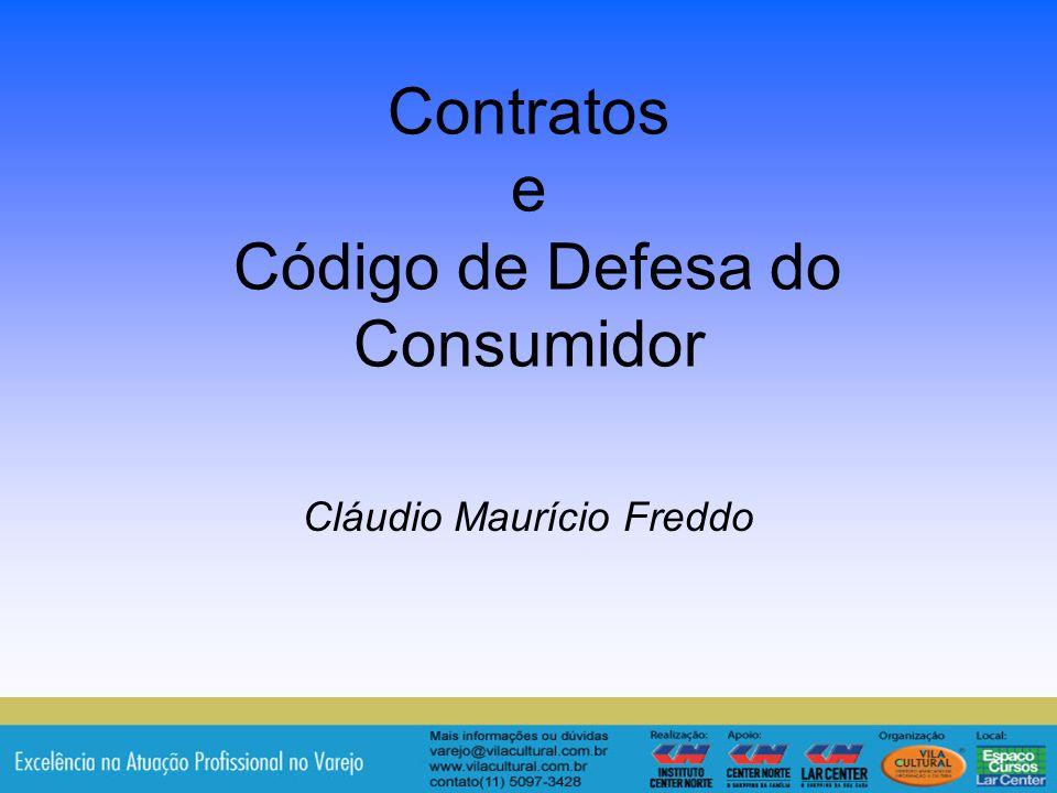 1 Contratos e Código de Defesa do Consumidor Cláudio Maurício Freddo