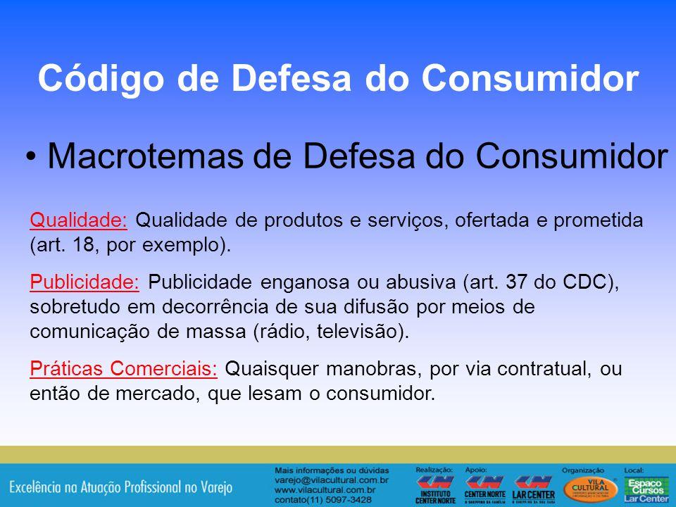 17 Macrotemas de Defesa do Consumidor Código de Defesa do Consumidor Qualidade: Qualidade de produtos e serviços, ofertada e prometida (art. 18, por e
