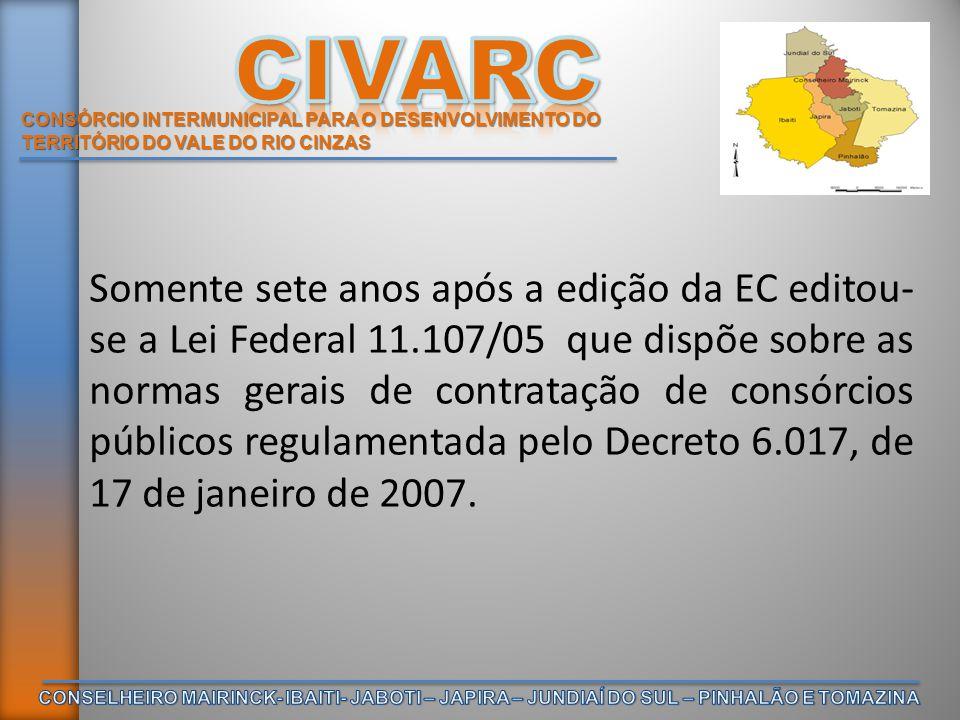 CONSÓRCIO INTERMUNICIPAL PARA O DESENVOLVIMENTO DO TERRITÓRIO DO VALE DO RIO CINZAS Somente sete anos após a edição da EC editou- se a Lei Federal 11.