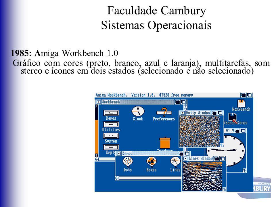 Faculdade Cambury Sistemas Operacionais 1985: Amiga Workbench 1.0 Gráfico com cores (preto, branco, azul e laranja), multitarefas, som stereo e ícones