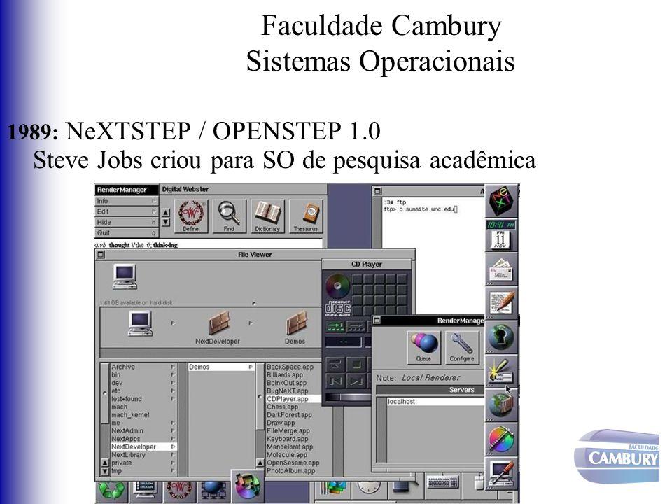 Faculdade Cambury Sistemas Operacionais 1989: NeXTSTEP / OPENSTEP 1.0 Steve Jobs criou para SO de pesquisa acadêmica