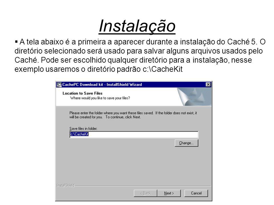 Instalação  A tela abaixo é a primeira a aparecer durante a instalação do Caché 5. O diretório selecionado será usado para salvar alguns arquivos usa