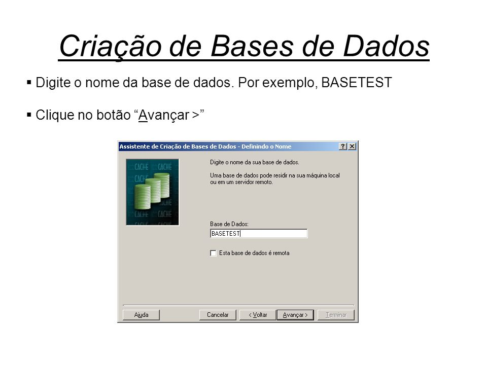 """Criação de Bases de Dados  Digite o nome da base de dados. Por exemplo, BASETEST  Clique no botão """"Avançar >"""""""