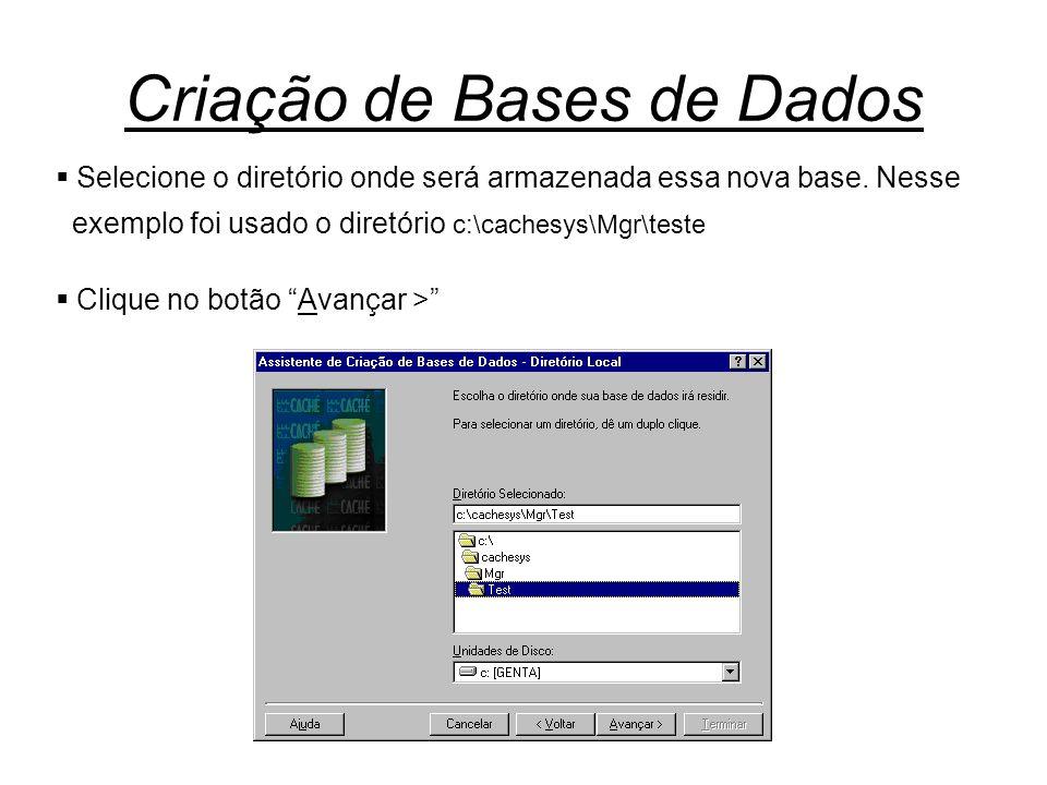Criação de Bases de Dados  Selecione o diretório onde será armazenada essa nova base. Nesse exemplo foi usado o diretório c:\cachesys\Mgr\teste  Cli