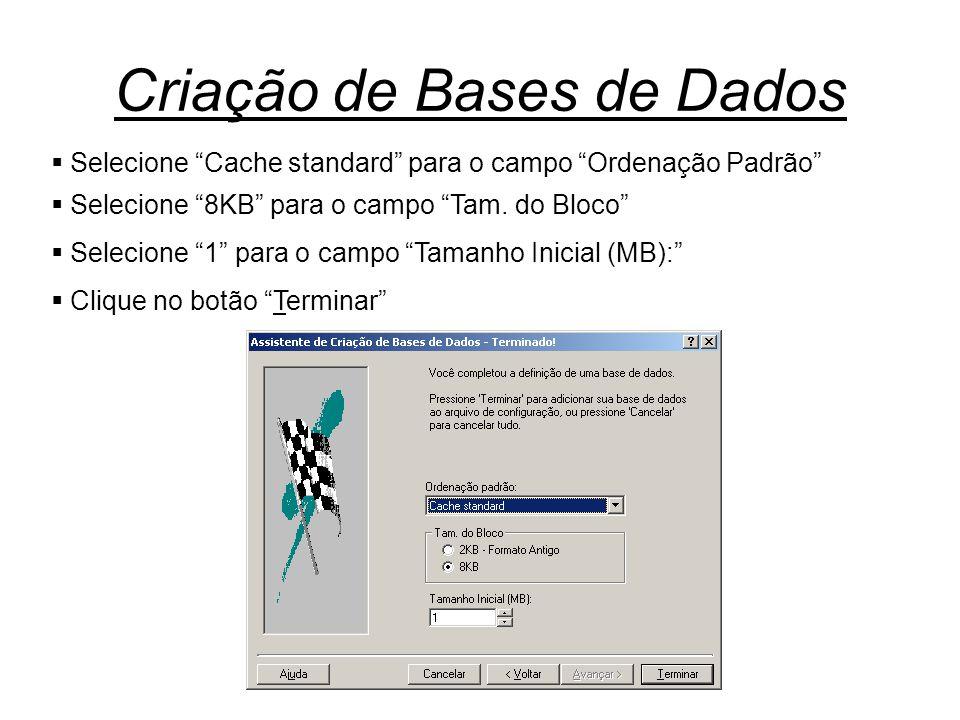 """Criação de Bases de Dados  Selecione """"Cache standard"""" para o campo """"Ordenação Padrão""""  Selecione """"8KB"""" para o campo """"Tam. do Bloco""""  Selecione """"1"""""""