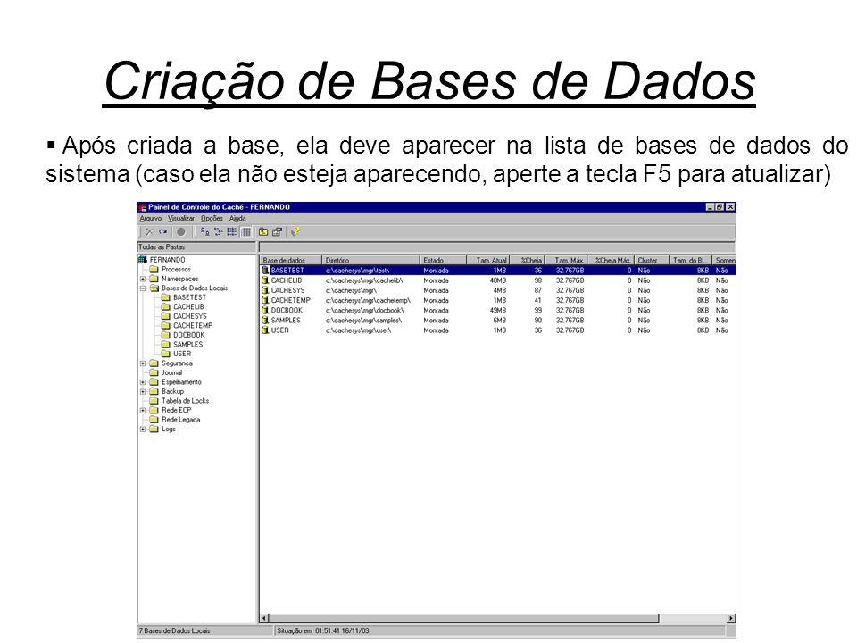 Criação de Bases de Dados  Após criada a base, ela deve aparecer na lista de bases de dados do sistema (caso ela não esteja aparecendo, aperte a tecl