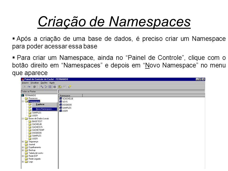 Criação de Namespaces  Após a criação de uma base de dados, é preciso criar um Namespace para poder acessar essa base  Para criar um Namespace, ainda no Painel de Controle , clique com o botão direito em Namespaces e depois em Novo Namespace no menu que aparece