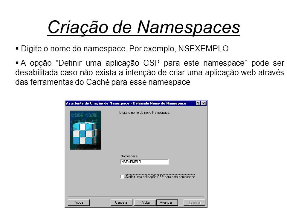 """Criação de Namespaces  Digite o nome do namespace. Por exemplo, NSEXEMPLO  A opção """"Definir uma aplicação CSP para este namespace"""" pode ser desabili"""