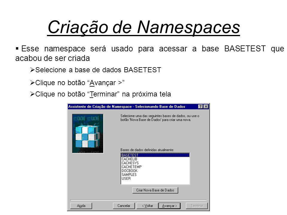 Criação de Namespaces  Esse namespace será usado para acessar a base BASETEST que acabou de ser criada  Selecione a base de dados BASETEST  Clique no botão Avançar >  Clique no botão Terminar na próxima tela