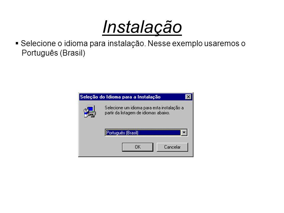Instalação  Selecione o idioma para instalação. Nesse exemplo usaremos o Português (Brasil)