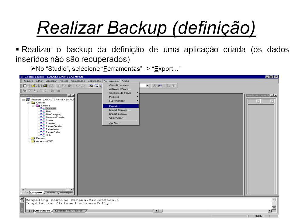 Realizar Backup (definição)  Realizar o backup da definição de uma aplicação criada (os dados inseridos não são recuperados)  No Studio , selecione Ferramentas -> Export...