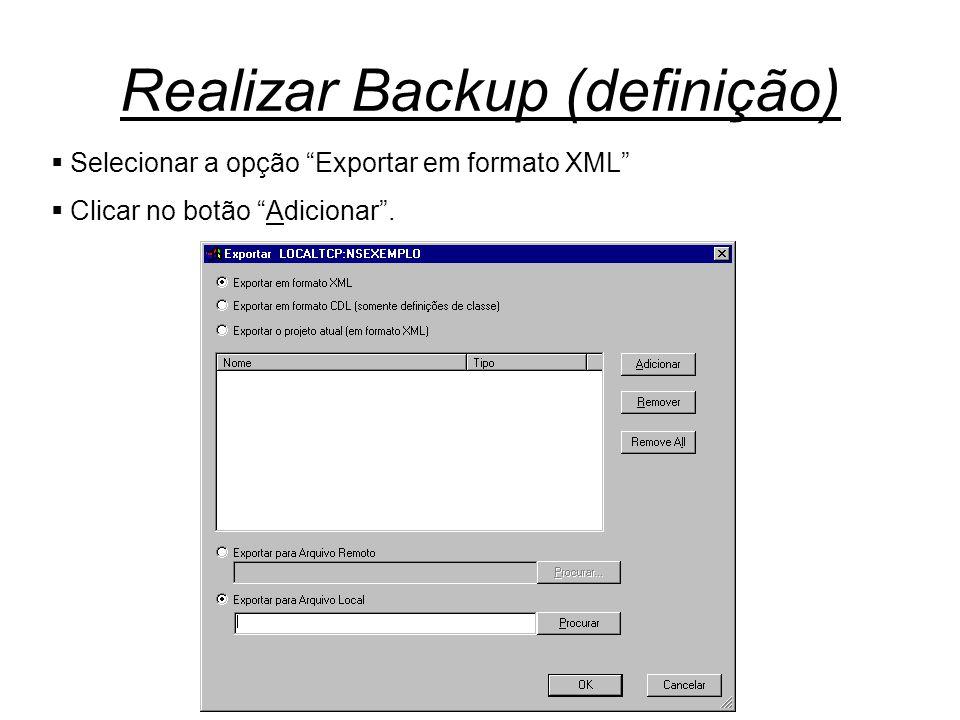 """Realizar Backup (definição)  Selecionar a opção """"Exportar em formato XML""""  Clicar no botão """"Adicionar""""."""