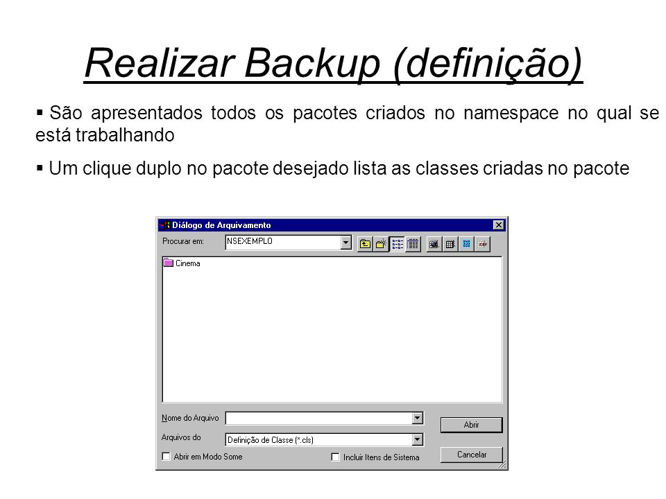 Realizar Backup (definição)  São apresentados todos os pacotes criados no namespace no qual se está trabalhando  Um clique duplo no pacote desejado lista as classes criadas no pacote