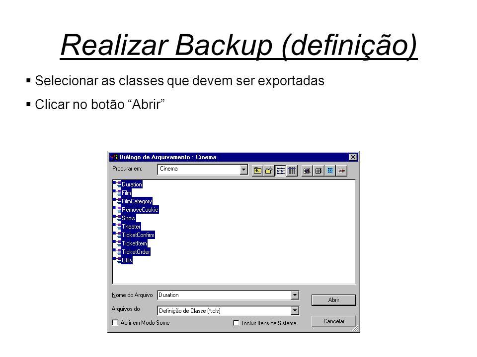 """Realizar Backup (definição)  Selecionar as classes que devem ser exportadas  Clicar no botão """"Abrir"""""""